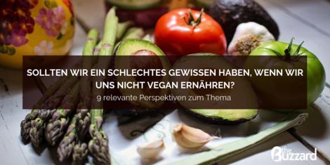 Sollten wir ein schlechtes Gewissen haben, wenn wir uns nicht vegan ernähren?